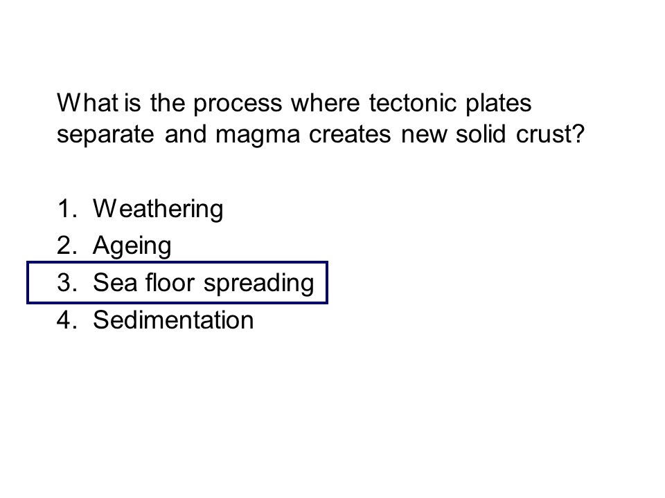 What is the process where tectonic plates separate and magma creates new solid crust.