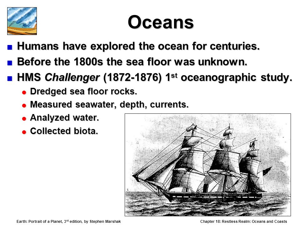 Chapter 18: Restless Realm: Oceans and Coasts Earth: Portrait of a Planet, 3 rd edition, by Stephen Marshak Oceans  Humans have explored the ocean for centuries.