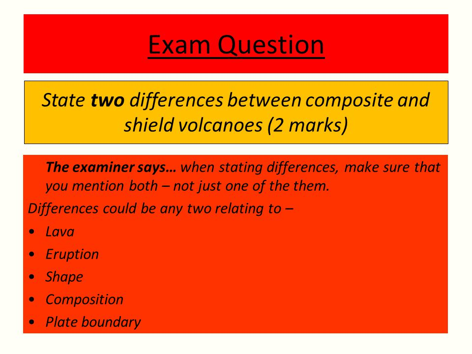 Exam Question The examiner says… when stating differences, make sure that you mention both – not just one of the them.