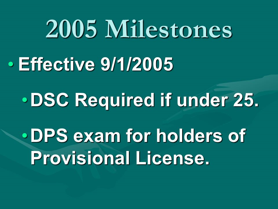 2005 Milestones Effective 9/1/2005Effective 9/1/2005 Wireless communication use prohibited for new DL holders under 18 yoa.Wireless communication use