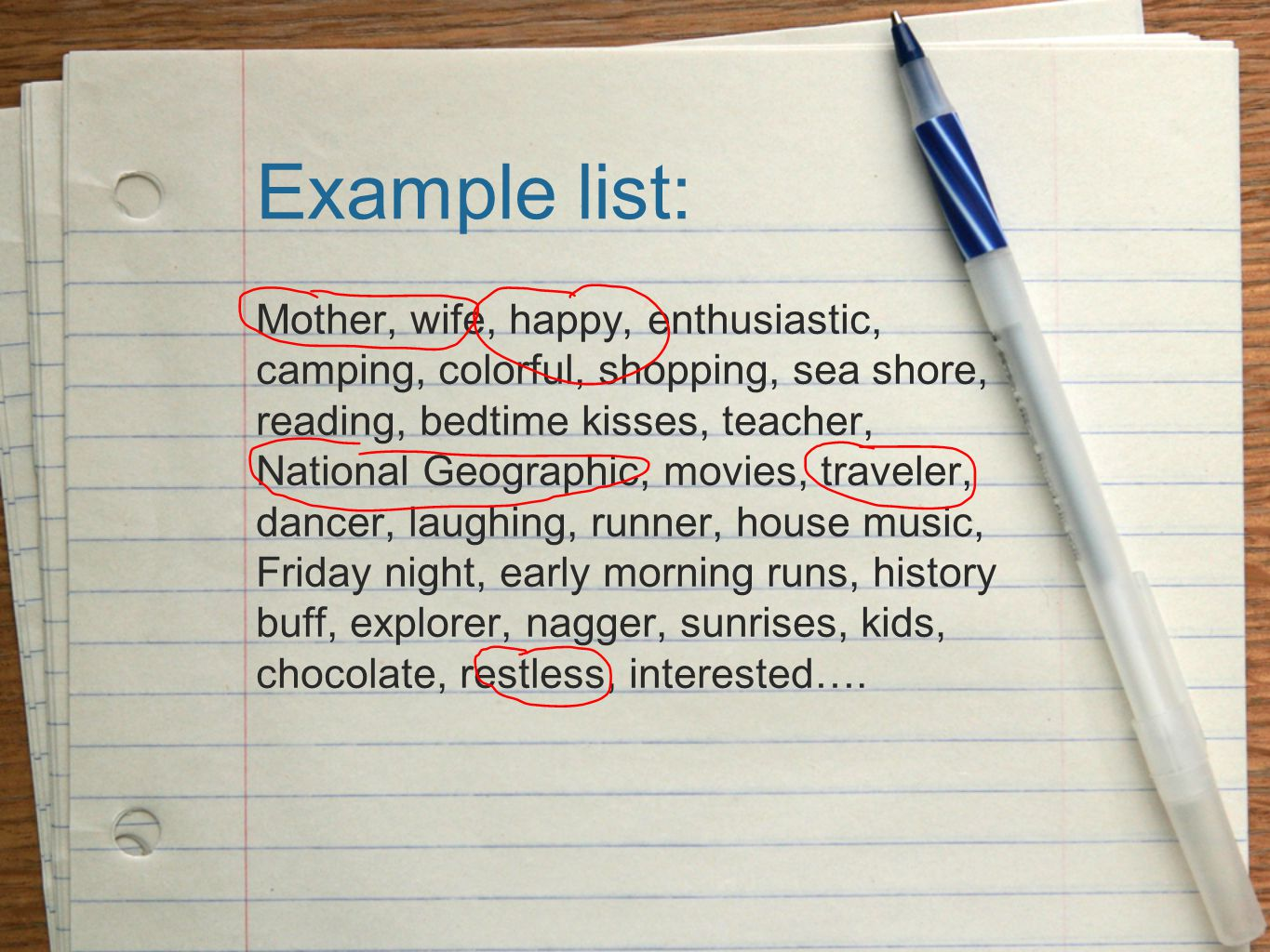 Example list: Mother, wife, happy, enthusiastic, camping, colorful, shopping, sea shore, reading, bedtime kisses, teacher, National Geographic, movies