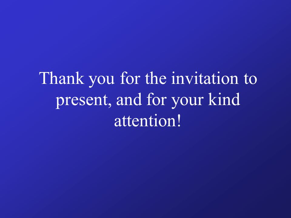 Thank you for the invitation to present, and for your kind attention!