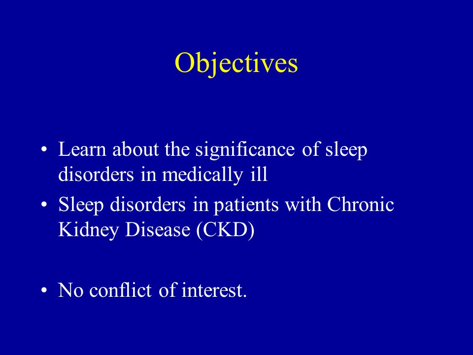 Sleep in medical illness Cardiovascular Immune Cancer Endocrine Gastrointestinal Movement disorders Pain, fibromyalgia Neurological and mental disorderss Special populations: chidren, adol., elderly