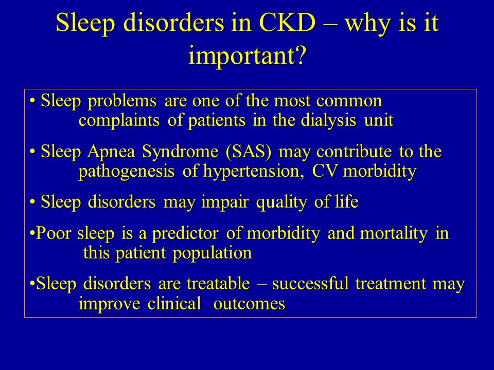 """Sleep disorders in dialysis patients (30-80%) Insomnia –4-29% vs 15-70% Sleep apnea syndrome (SAS) –2-4% vs 20-70% Restless legs syndrome (RLS) –5-15% vs 15-80% Little is known about sleep problems in """"predialysis and transplanted patients"""