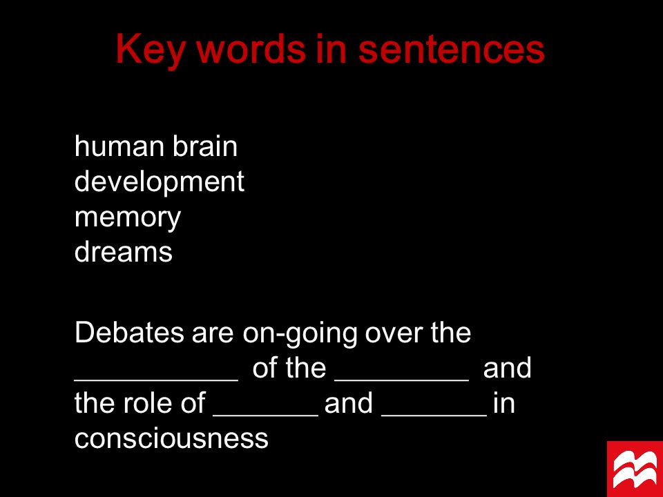 human brain development memory dreams Debates are on-going over the ___________ of the _________ and the role of _______ and _______ in consciousness Key words in sentences