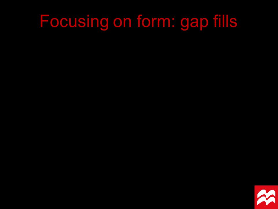 Focusing on form: gap fills