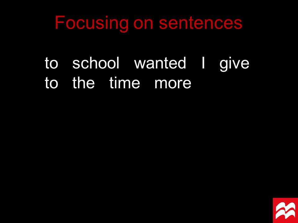 to school wanted I give to the time more Focusing on sentences