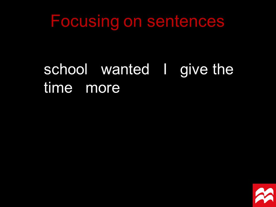 school wanted I give the time more Focusing on sentences