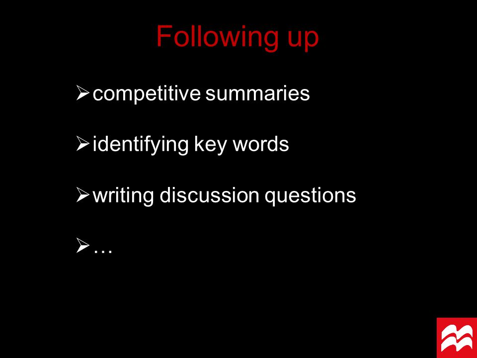 Following up  competitive summaries  identifying key words  writing discussion questions  …