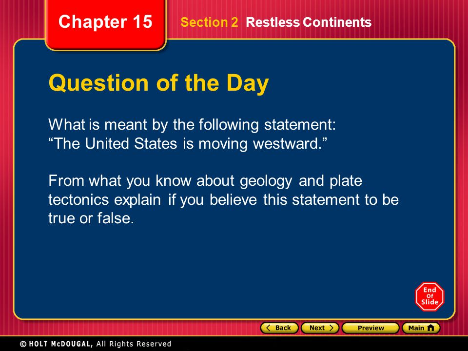 """Chapter 15 Section 2 Restless Continents Question of the Day What is meant by the following statement: """"The United States is moving westward."""" From wh"""