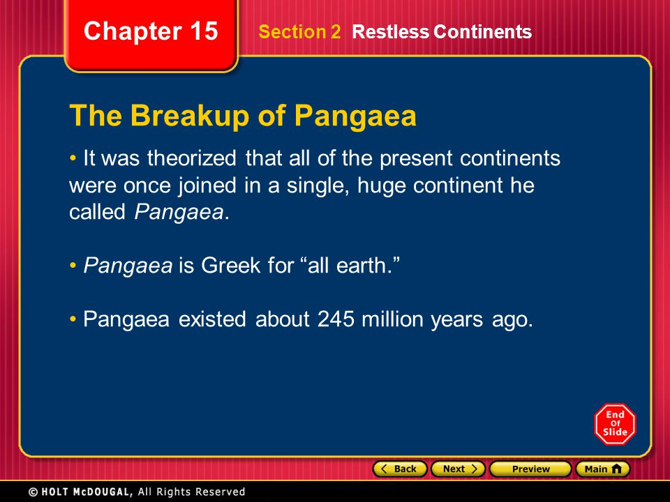 Chapter 15 The Breakup of Pangaea It was theorized that all of the present continents were once joined in a single, huge continent he called Pangaea.