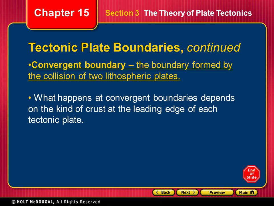 Chapter 15 Tectonic Plate Boundaries, continued Convergent boundary – the boundary formed by the collision of two lithospheric plates. What happens at