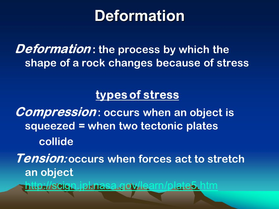 Deformation Deformation : the process by which the shape of a rock changes because of stress types of stress Compression : occurs when an object is sq