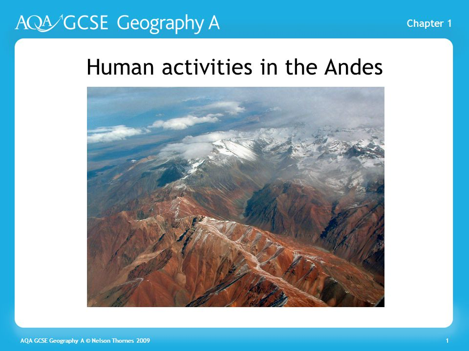The restless earth AQA GCSE Art and Design © Nelson Thornes 2009 AQA GCSE Geography A © Nelson Thornes 20092 Human activities in the Andes The specification requires you to study human activity in one range of fold mountains such as the Andes.