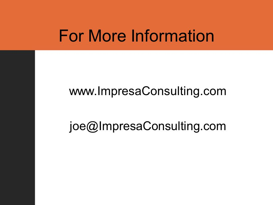 For More Information www.ImpresaConsulting.com joe@ImpresaConsulting.com