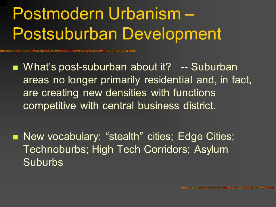 Postmodern Urbanism – Postsuburban Development What's post-suburban about it.