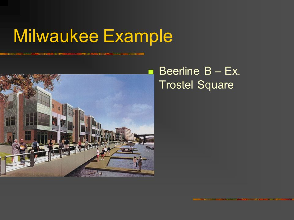 Milwaukee Example Beerline B – Ex. Trostel Square
