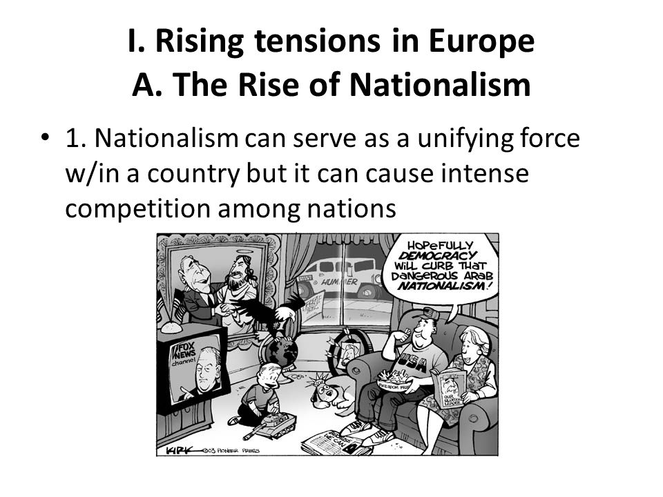 I.Rising tensions in Europe A. The Rise of Nationalism 2.