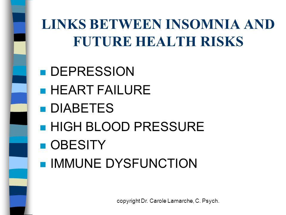LINKS BETWEEN INSOMNIA AND FUTURE HEALTH RISKS n DEPRESSION n HEART FAILURE n DIABETES n HIGH BLOOD PRESSURE n OBESITY n IMMUNE DYSFUNCTION copyright