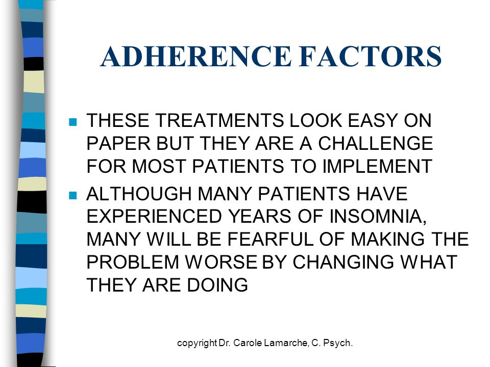 ADHERENCE FACTORS n THESE TREATMENTS LOOK EASY ON PAPER BUT THEY ARE A CHALLENGE FOR MOST PATIENTS TO IMPLEMENT n ALTHOUGH MANY PATIENTS HAVE EXPERIEN