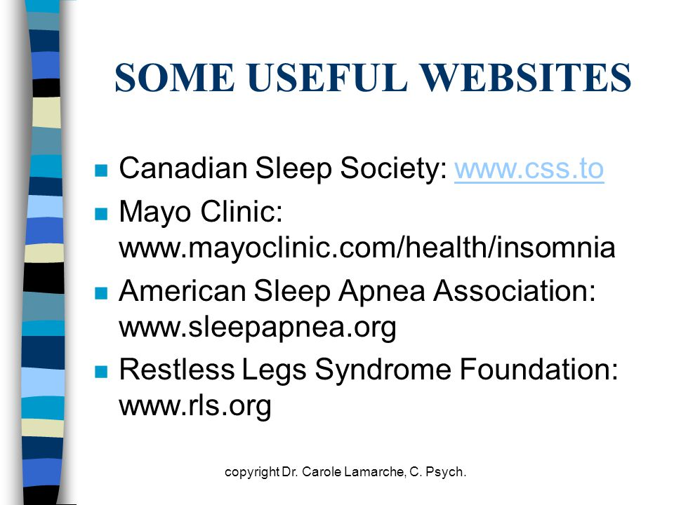 SOME USEFUL WEBSITES n Canadian Sleep Society: www.css.towww.css.to n Mayo Clinic: www.mayoclinic.com/health/insomnia n American Sleep Apnea Associati