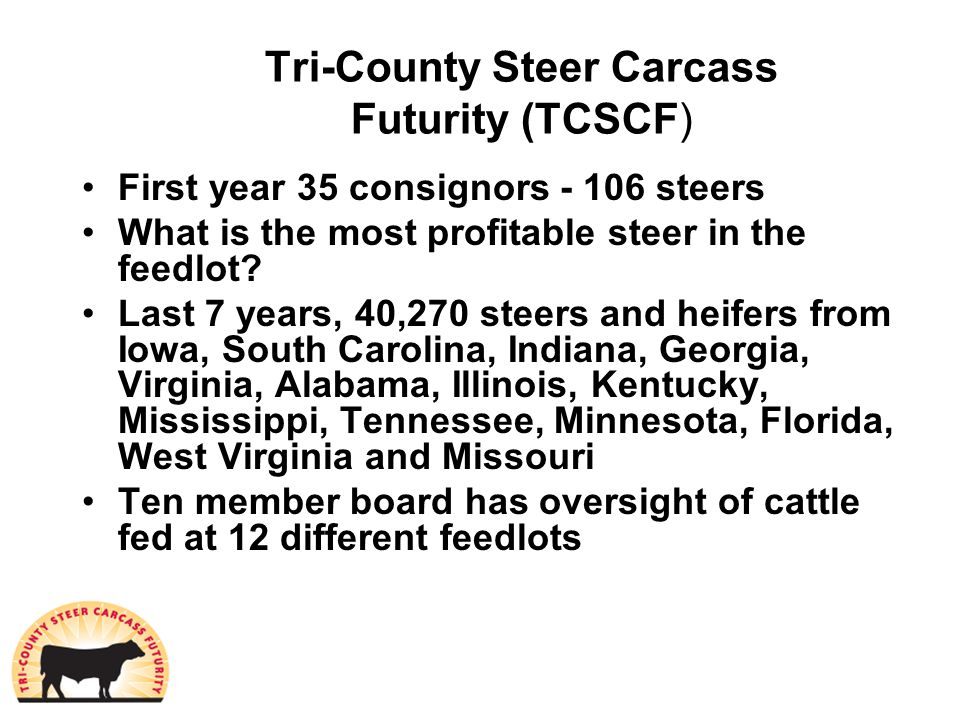 Tri-County Steer Carcass Futurity (TCSCF) First year 35 consignors - 106 steers What is the most profitable steer in the feedlot.