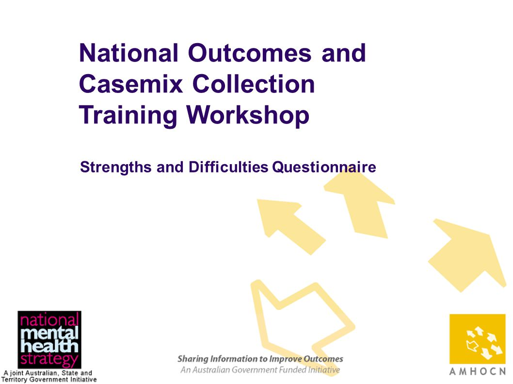 1 National Outcomes and Casemix Collection Training Workshop Strengths and Difficulties Questionnaire
