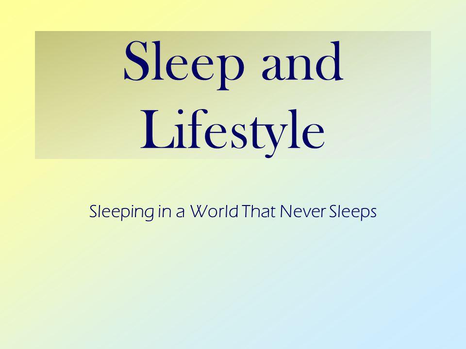 Sleep and Lifestyle Sleeping in a World That Never Sleeps