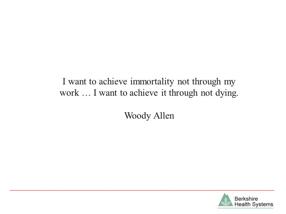 I want to achieve immortality not through my work … I want to achieve it through not dying.