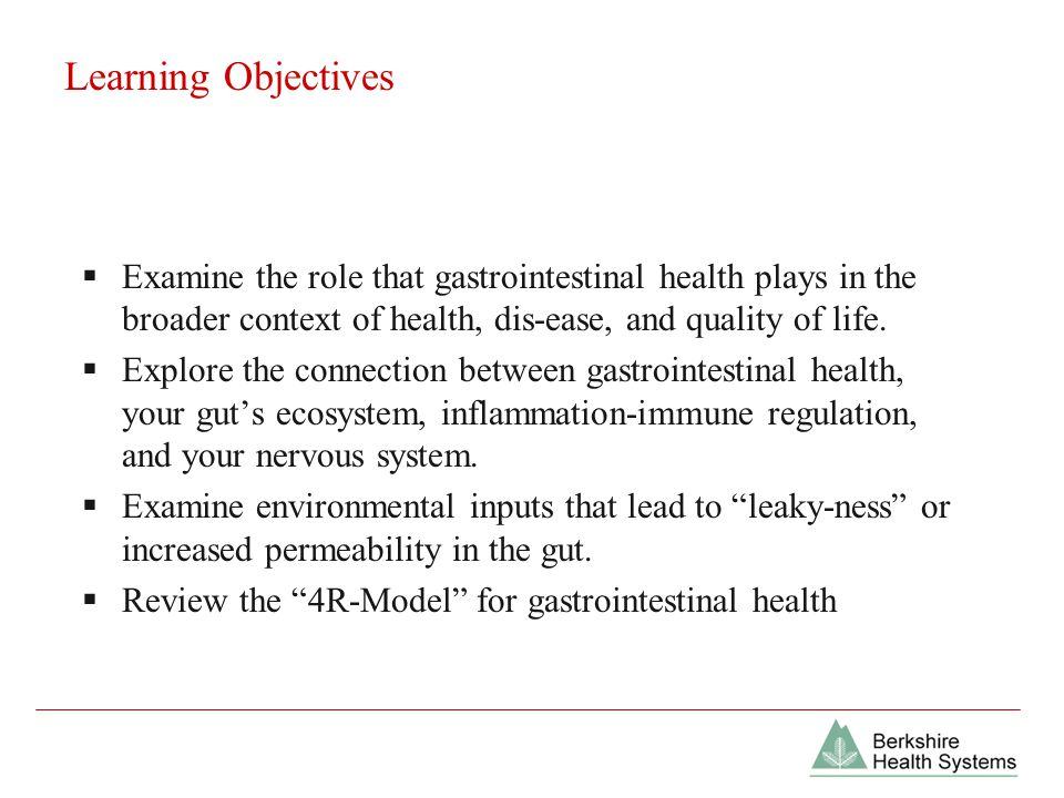 Learning Objectives  Examine the role that gastrointestinal health plays in the broader context of health, dis-ease, and quality of life.
