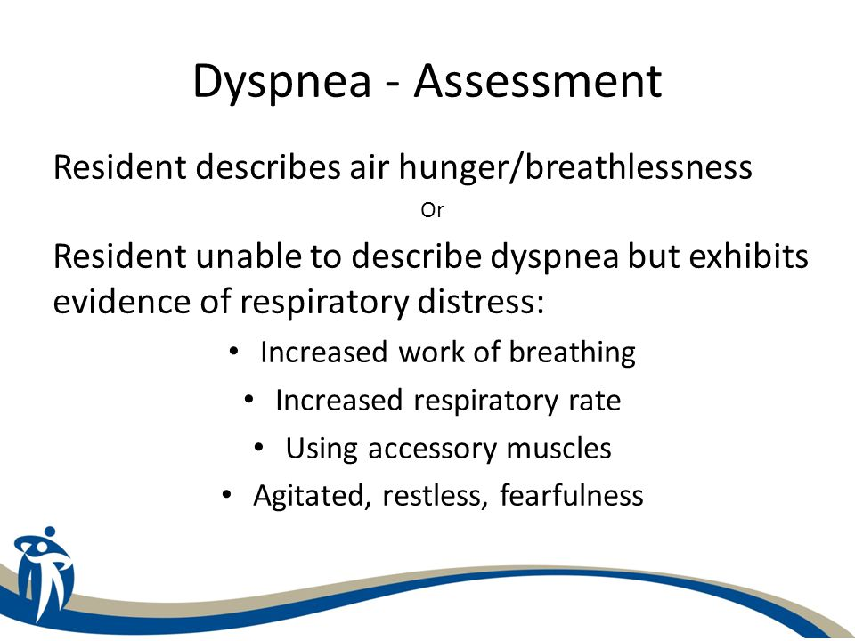Resident describes air hunger/breathlessness Or Resident unable to describe dyspnea but exhibits evidence of respiratory distress: Increased work of b