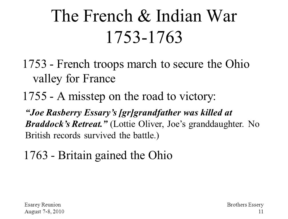 Esarey Reunion August 7-8, 2010 Brothers Essery 11 The French & Indian War 1753-1763 1753 - French troops march to secure the Ohio valley for France 1