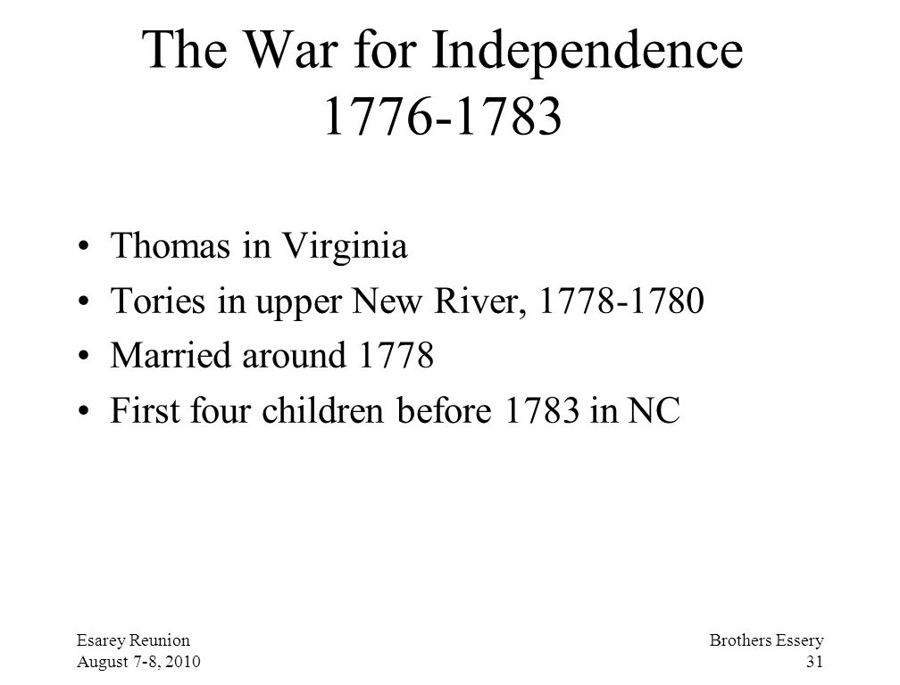 Esarey Reunion August 7-8, 2010 Brothers Essery 31 The War for Independence 1776-1783 Thomas in Virginia Tories in upper New River, 1778-1780 Married