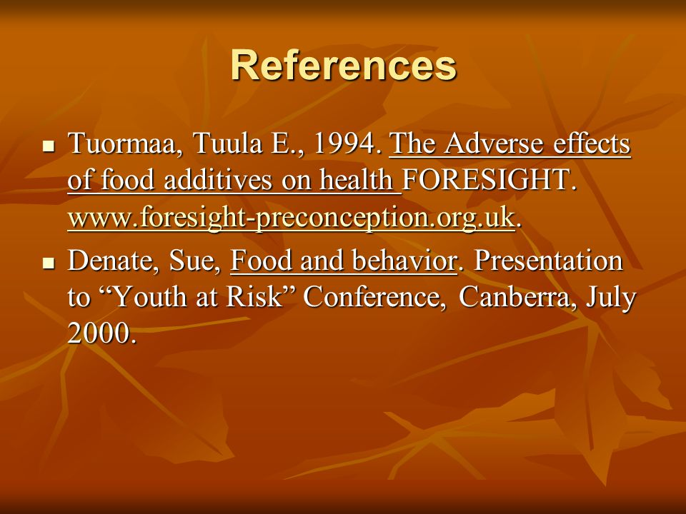 References Tuormaa, Tuula E., 1994. The Adverse effects of food additives on health FORESIGHT.