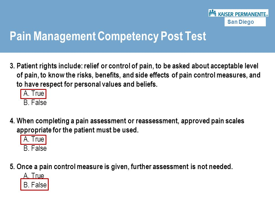 San Diego Pain Management Competency Post Test 3. Patient rights include: relief or control of pain, to be asked about acceptable level of pain, to kn