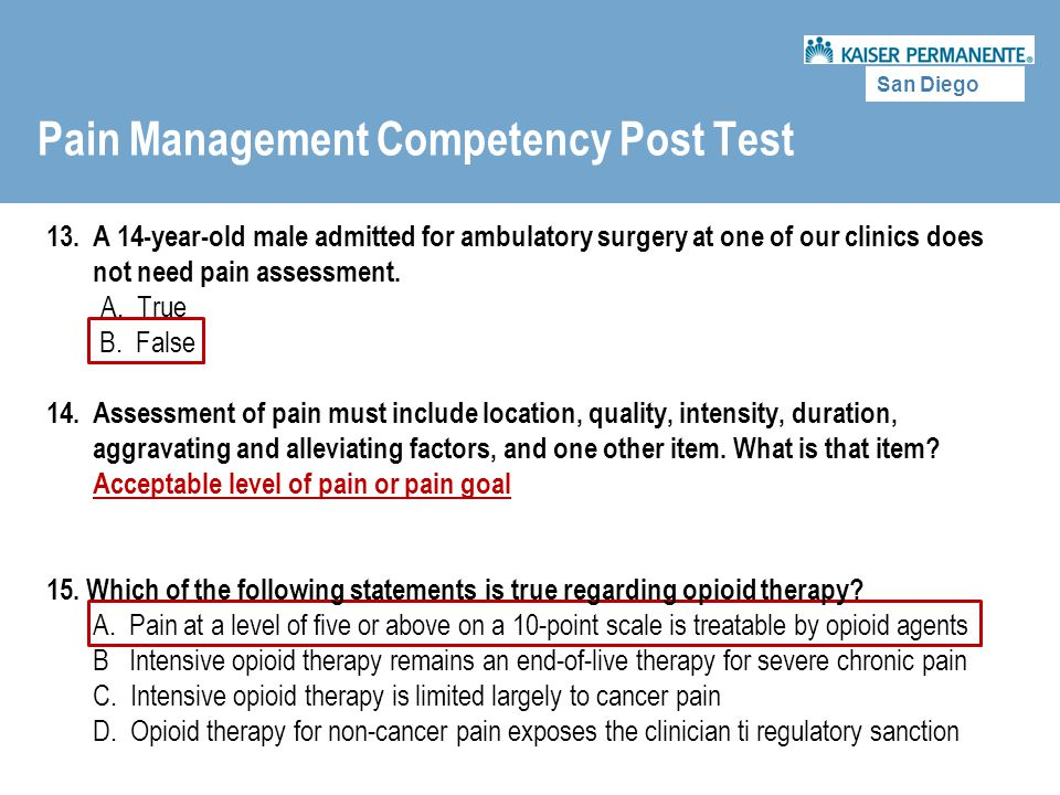 San Diego Pain Management Competency Post Test 13. A 14-year-old male admitted for ambulatory surgery at one of our clinics does not need pain assessm