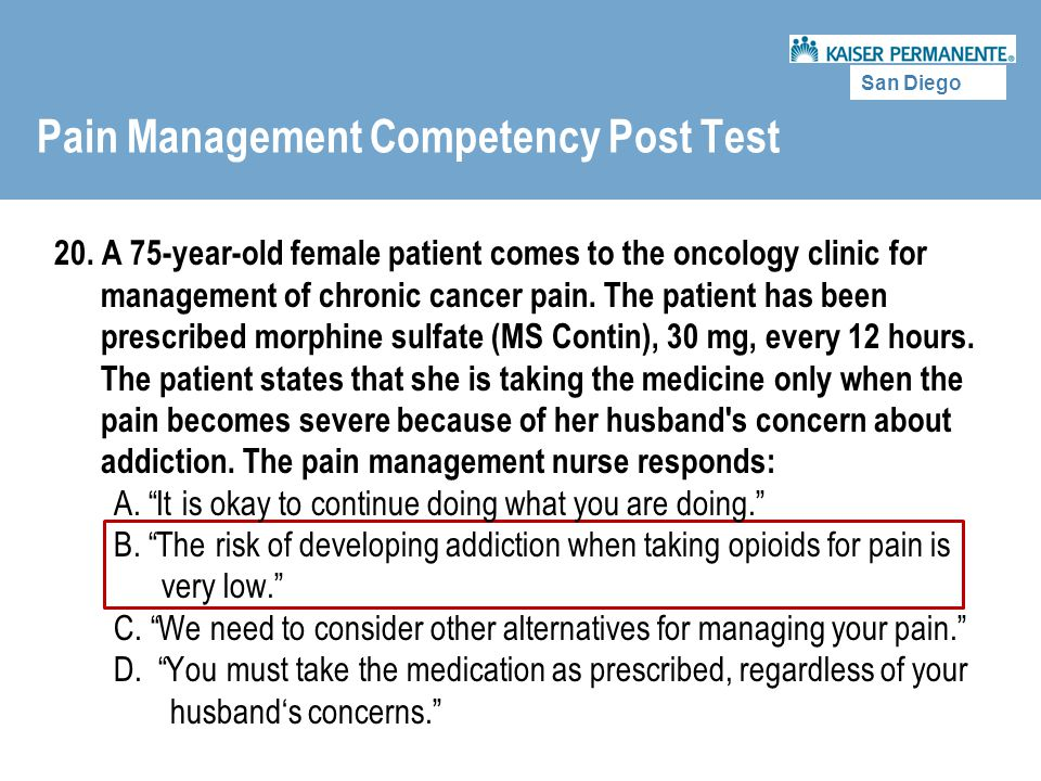 San Diego Pain Management Competency Post Test 20. A 75-year-old female patient comes to the oncology clinic for management of chronic cancer pain. Th