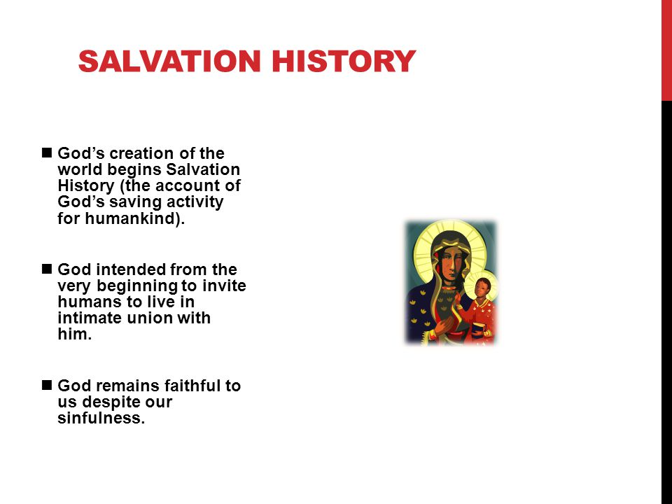 God's creation of the world begins Salvation History (the account of God's saving activity for humankind).