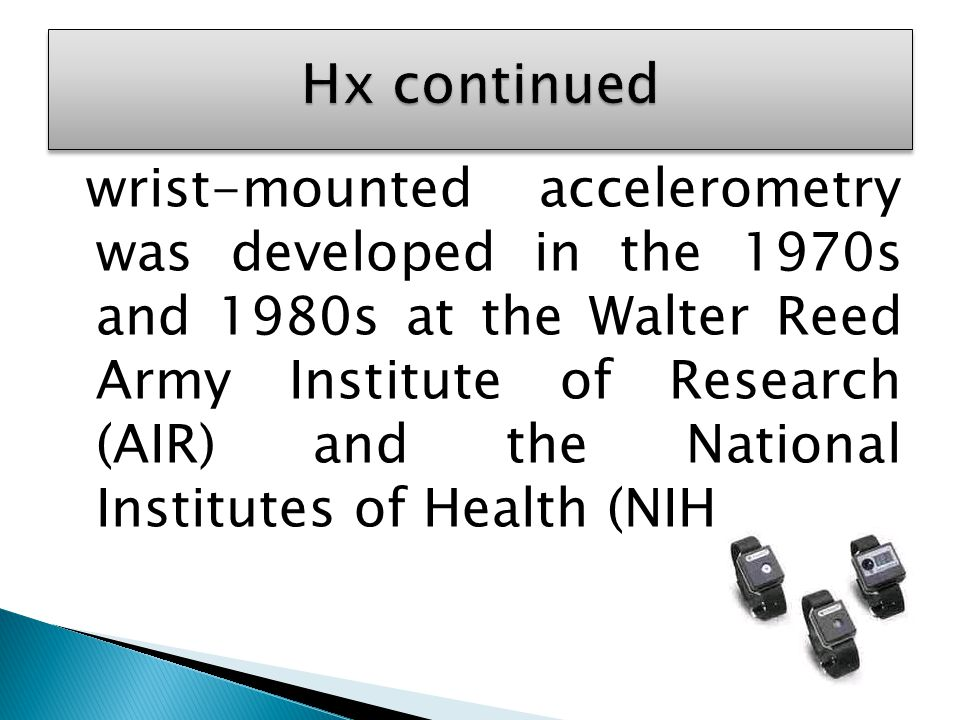 wrist-mounted accelerometry was developed in the 1970s and 1980s at the Walter Reed Army Institute of Research (AIR) and the National Institutes of Health (NIH