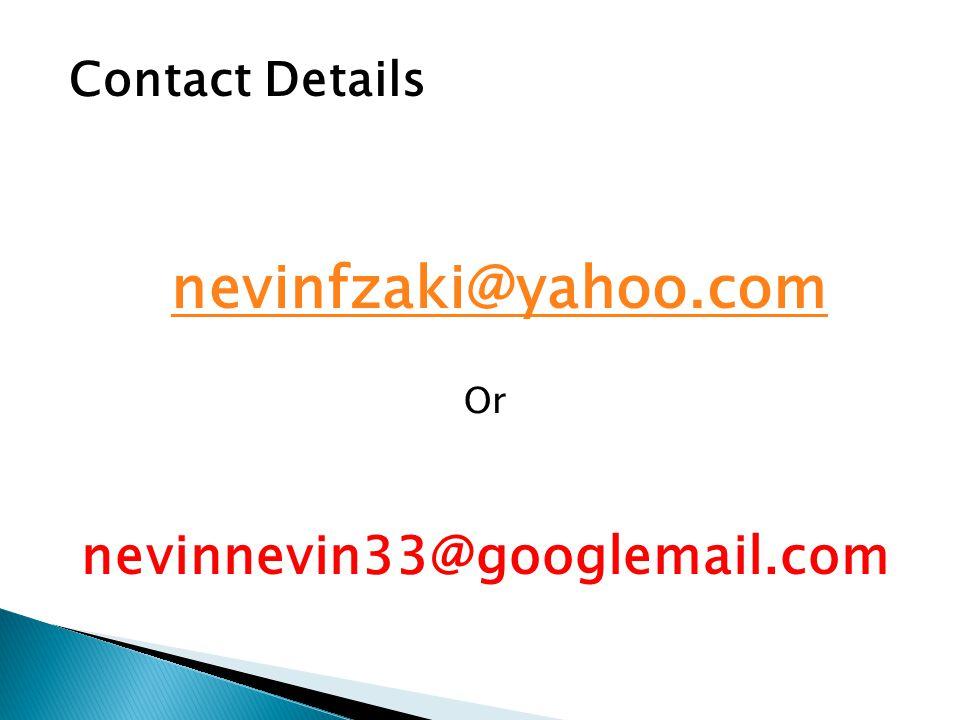 Contact Details nevinfzaki@yahoo.com Or nevinnevin33@googlemail.com