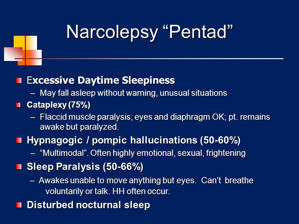 Narcolepsy - DSM-5 Recurrent periods of irrepressible need to sleep, ≥ 3x/wk, ≥3 months Cataplexy* Hypocretin deficiency (CSF Hcrt- 1<110pg/mL) PSG –