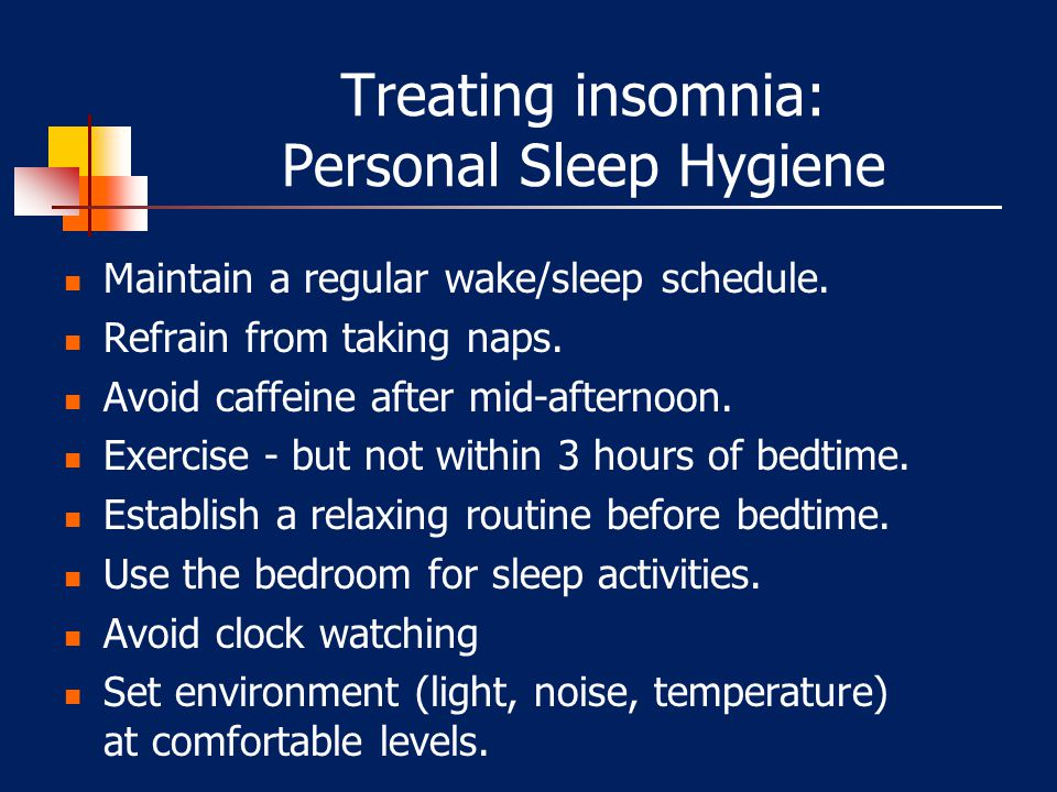 Suggestions Elucidate CAUSE/contributing factors - Stressor? - Substances – Caffeine? Alcohol? Nicotine? - Circadian factors? - Medical/Sleep – thyroi