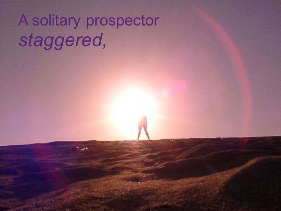 A solitary prospector staggered,