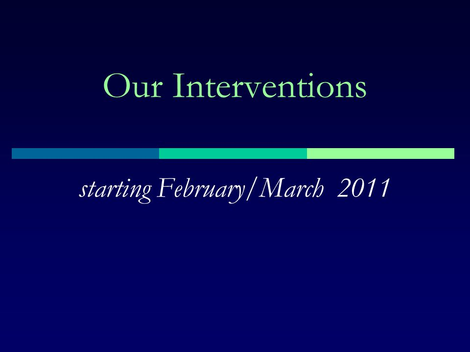 Our Interventions starting February/March 2011