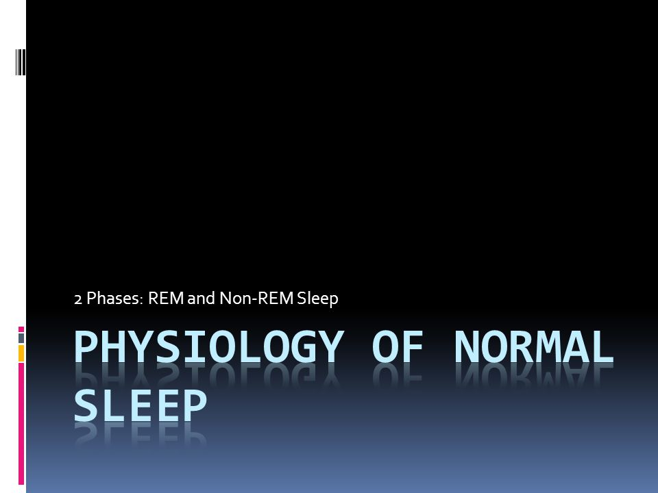 2 Phases: REM and Non-REM Sleep