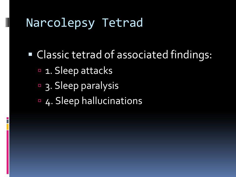 Narcolepsy Tetrad  Classic tetrad of associated findings:  1.