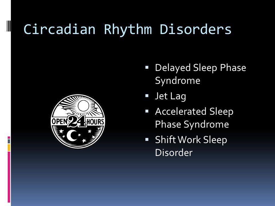 Circadian Rhythm Disorders  Delayed Sleep Phase Syndrome  Jet Lag  Accelerated Sleep Phase Syndrome  Shift Work Sleep Disorder