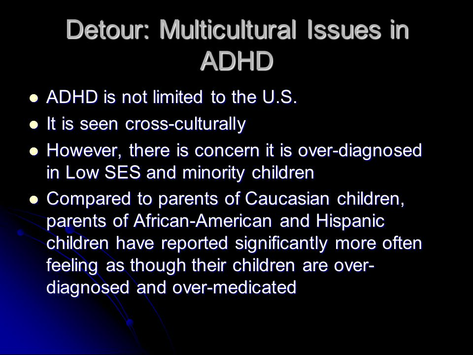 Detour: Multicultural Issues in ADHD ADHD is not limited to the U.S.