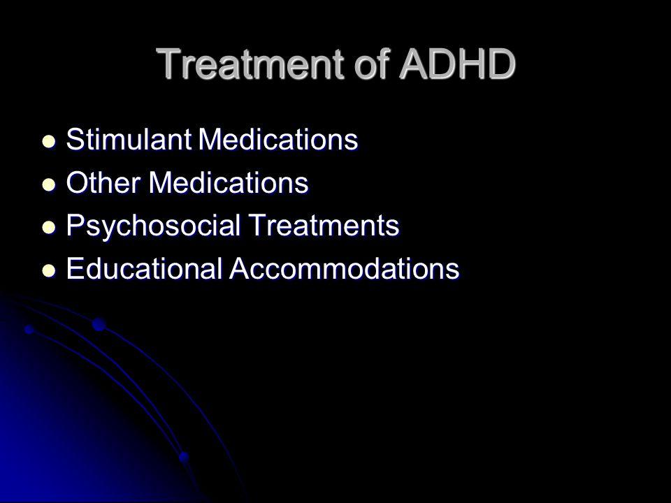 Treatment of ADHD Stimulant Medications Stimulant Medications Other Medications Other Medications Psychosocial Treatments Psychosocial Treatments Educational Accommodations Educational Accommodations