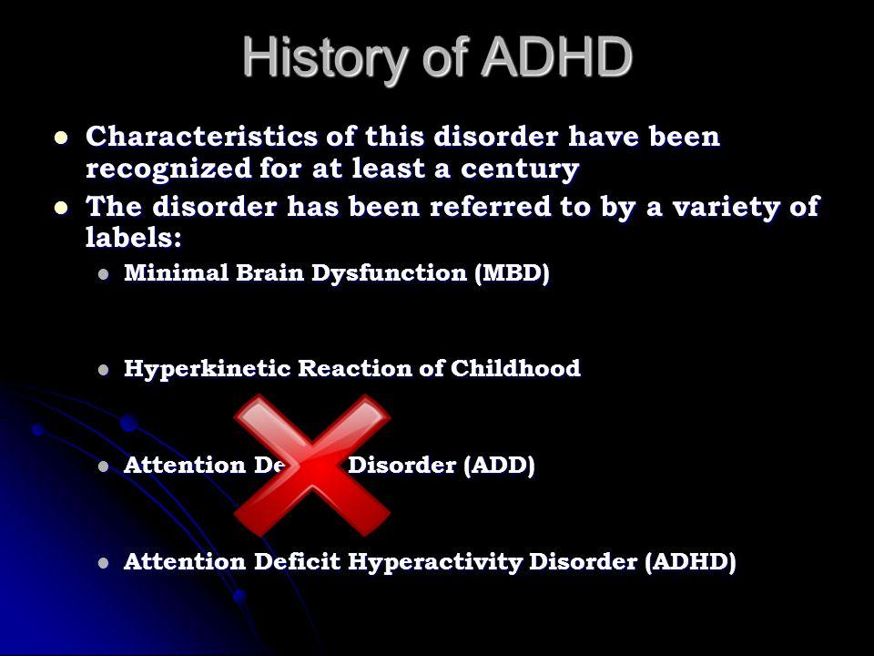 History of ADHD 1980's: 1980's: DSM III & DSM III-R stimulates ADHD research DSM III & DSM III-R stimulates ADHD research development of new assessment methods development of new assessment methods new treatment methods new treatment methods increased focus on biological factors.